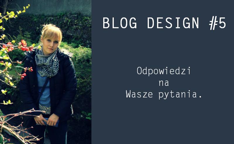 Blog Desig #5 – Wasze pytania